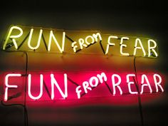 RUN FROM FEAR... FUN FROM REAR - NEON LIGHT SIGN.