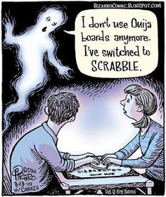 """I don't use Ouija boards anymore. I've switched to Scrabble."""