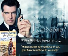 Bookdean wish Happy b'day to the Pierce Brendan Brosnan #007JamesBond #Actor #Producer #Environmentalist.Pierce Brosnan appeared in total four films of the James Bond series during 1995 to 2002, all of which garnered huge success and still remain the most famous films of his career  His #FavoriteBook is Grapes Of Wrath by John Steinbeck which tells the story of one Oklahoma farm family, the Joads, driven from their homestead and forced to travel west to the promised land of California. Bond Series, Farm Family, Grapes Of Wrath, Pierce Brosnan, Promised Land, Environmentalist, Happy B Day, James Bond, Believe In You