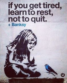 Memes, Banksy, and 🤖: If you get tired learn to rest, not to quit Banksy . If You Get Tired. Learn To Rest. Not To Quit. Wisdom Quotes, Quotes To Live By, Me Quotes, People Quotes, Funny Quotes, Great Quotes, Inspirational Quotes, Motivational, Banksy Art