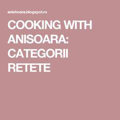 COOKING WITH ANISOARA: CATEGORII RETETE