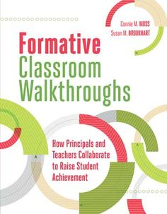 In the book, Formative Classroom Walkthroughs: How Principals and Teachers Collaborate to Raise Student Achievement, coauthors Connie M. Moss and Susan M. Brookhart show educators how to develop a schoolwide collaborative culture that enhances the learning of teachers, administrators, coaches, and ultimately students.