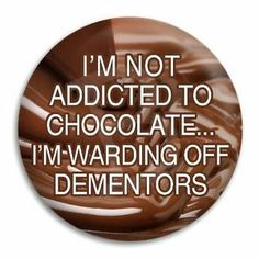 not addicted to chocolate, using dementor repellent