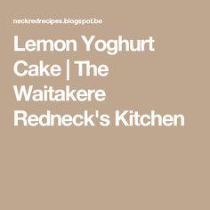 Lemon Yoghurt Cake   The Waitakere Redneck's Kitchen