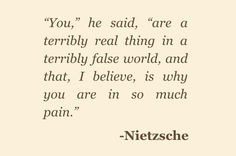"""a terribly real thing in a terribly false world"" -Nietzsche Pretty Words, Beautiful Words, Cool Words, Mood Quotes, Poetry Quotes, Life Quotes, Attitude Quotes, Quotes Quotes, Nietzsche Frases"