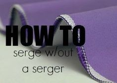 Really easy way to serge without a serger. Good gracious! I have thought about doing this a hundred times but didn't think it would actually work! Well forget buying a serger!