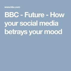 BBC - Future - How your social media betrays your mood