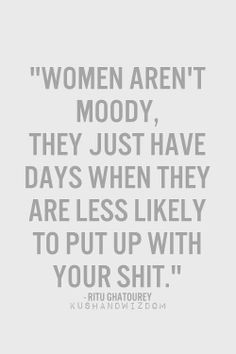 LOL …..   *as I whisper, listen closely ---- WE are Moody …. don't ask Me Why ! ! ! <3