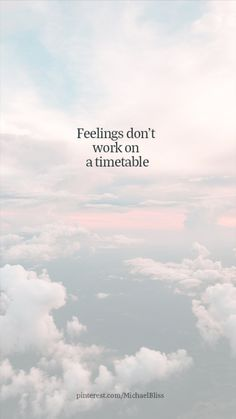 Feelings don't work on a timetable