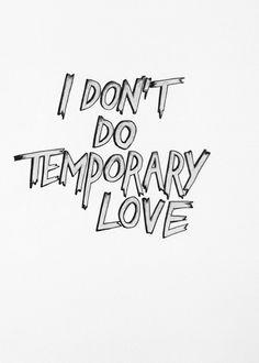 'I don't do temporary love'  