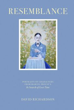 """SOLD OUT! .. . The Book: RESEMBLANCE by David  Wesley Richardson Portraits of Characters from Marcel Proust's """"In Search of Lost Time."""""""