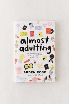 Slide View: 1: Almost Adulting: All You Need to Know to Get It Together (Sort Of) By Arden Rose