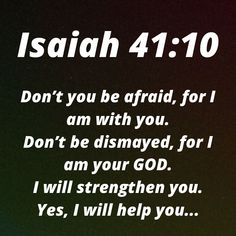 Someone needs to hear this... GOD is our help. He will strengthen His children. Don't worry, keep your faith strong.
