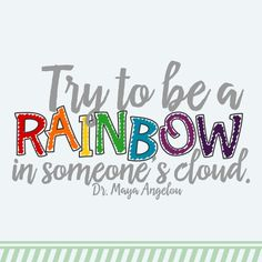 Day 10. #novemberquotes #simplyfenese Dr. Maya Angelou #quotes #rainbow