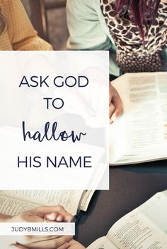 Jesus was teaching what to pray for. He said we are to ask God to hallow His name. Bible study lessons from Matthew 6, The Lord's Prayer. 52 Ways to Glorify God by Judy Mills.