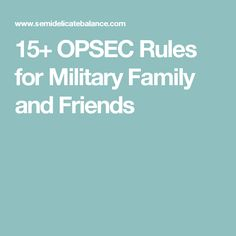 15+ OPSEC Rules for Military Family and Friends