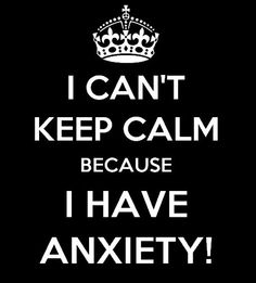 I Can't Keep Calm because I Have ANXIETY by JustAnAwesomeMom, $10.00