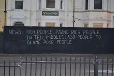 """""""NEWS: Rich people paying rich people to tell middle class people to blame poor people."""" via @Upworthy"""
