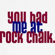 Seriously though. I could never be with someone who's not a Jayhawk. Sorry not sorry.