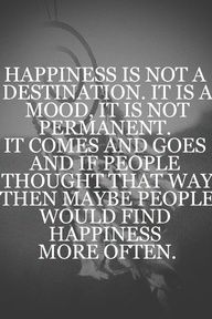 happiness is a mood not a destination julian - Google Search