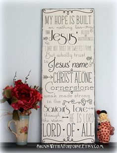 My hope is built  on nothing less  than Jesus blood and righteousness.