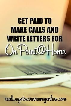 Get paid to make calls and write letters for OnPoint@Home. Flexible schedule.