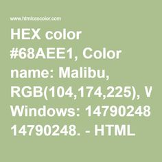 HEX color #68AEE1, Color name: Malibu, RGB(104,174,225), Windows: 14790248. - HTML CSS Color