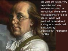 """all wars are follies"" -Benjamin Franklin"
