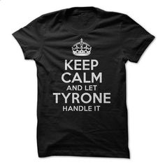 Keep calm and let Tyrone handle it - #cute sweater #winter sweater. PURCHASE NOW => https://www.sunfrog.com/Funny/Keep-calm-and-let-Tyrone-handle-it.html?68278