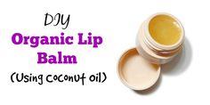 DIY Organic Lip Balm (Using Coconut Oil)