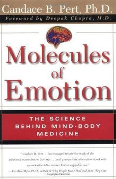 Molecules Of Emotion: The Science Behind Mind-Body Medicine by Candace B. Pert