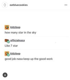 kidzbop: how many star in the sky officialnasa: like 7 star kidzbop: good job nasa keep up the good work | Tumblr