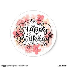 Shop Happy Birthday Classic Round Sticker created by Vibesofcolor. Happy Birthday Daughter, Happy Birthday Flower, It's Your Birthday, Birthday Cards, Birthday Parties, Washi Tape Cards, Mom Cake, Birthday Letters, Fiesta Party