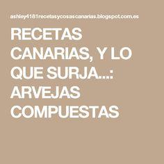 RECETAS CANARIAS, Y LO QUE SURJA...: ARVEJAS COMPUESTAS Canario, Prince Albert, Beef, Snap Peas, Chickpeas, Desserts, Recipes, Six Packs, Spare Ribs
