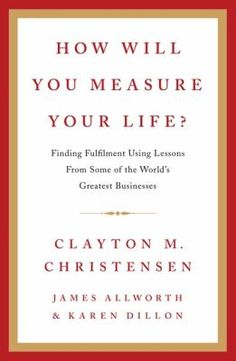 "Christensen, Clayton M. ""How will you measure your life?"". Hammersmith, London : HarperCollins Publisher, 2012. Location: 41.01-CHR IESE Library Barcelona"
