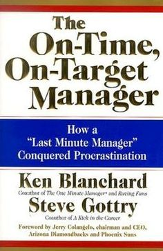 """Buy The On-Time, On-Target Manager: How a """"Last-Minute Manager"""" Conquered Procrastination by Ken Blanchard, Steve Gottry and Read this Book on Kobo's Free Apps. Discover Kobo's Vast Collection of Ebooks and Audiobooks Today - Over 4 Million Titles! One Minute Manager, Ken Blanchard, Lack Of Focus, Last Minute, Book Nooks, Date, Time Management, Thought Provoking, Books Online"""