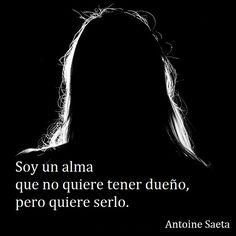 Antoine Saeta, Frases, quotes, poesía, poema, poeta, escritor, amor, romanticismo, verso, versos, libertad.