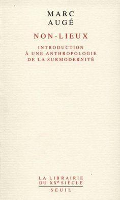 Non-lieux - Marc Augé    « Si un lieu peut se définir comme identitaire, relationnel et historique, un espace qui ne peut se définir ni comme identitaire, ni comme relationnel, ni comme historique définira un non-lieu. »