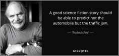 quote-a-good-science-fiction-story-should-be-able-to-predict-not-the-automobile-but-the-traffic-frederik-pohl-51-15-22.jpg (850×400)