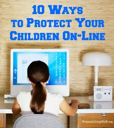 10 Ways to Protect Your Children On-Line - Women Living Well