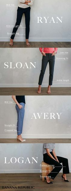 Introducing Banana Republic's four new pant styles carefully designed to fit and flatter every body. The Sloan, Avery, Logan & Ryan pants in a range of fabrics, colors, and patterns. Try on Sloan in a great cropped ankle length ideal for showing off springy pastel heels. Wear the mid rise cropped Avery to brunch with heels and a tee. Own casual Friday in our Logan trouser and stripes. Or pair the Ryan pant with a classic sweater and shoes that shine. Find your favorite pair. Shop now!
