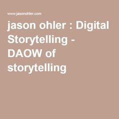 jason ohler : Digital Storytelling - DAOW of storytelling