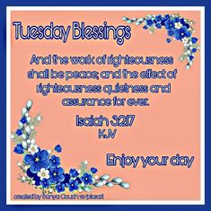 """TUESDAY BLESSINGS: Isaiah 32:17 (1611 KJV !!!!) """" And the work of righteousness shall be peace; and the effect of righteousness quietness and assurance for ever: ENJOY YOUR DAY !!!! Isaiah 32, Biblical Womanhood, Days Of The Year, Righteousness, King James, Bible Verses Quotes, Jesus Loves, Blessings, Christianity"""