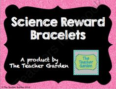 General Science and Science Fair Reward Bracelets from The Teacher Garden on TeachersNotebook.com -  (5 pages)  - Motivate students with these fun reward bracelets! Just print, cut, and tape. This pack includes 5 general science bracelets and 5 science fair bracelets.