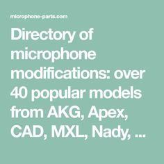 Directory of microphone modifications: over 40 popular models from AKG, Apex, CAD, MXL, Nady, Studio Projects, and more. Capsule replacements, circuit mods, etc.