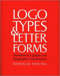 Logotypes & Letterforms: Handlettered Logotypes and Typographic Considerations: Doyald Young: 9780830639564: Amazon.com: Books