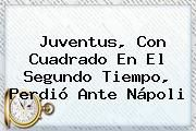 http://tecnoautos.com/wp-content/uploads/imagenes/tendencias/thumbs/juventus-con-cuadrado-en-el-segundo-tiempo-perdio-ante-napoli.jpg Juventus. Juventus, con Cuadrado en el segundo tiempo, perdió ante Nápoli, Enlaces, Imágenes, Videos y Tweets - http://tecnoautos.com/actualidad/juventus-juventus-con-cuadrado-en-el-segundo-tiempo-perdio-ante-napoli/