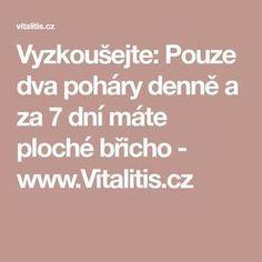 Vyzkoušejte: Pouze dva poháry denně a za 7 dní máte ploché břicho - www.Vitalitis.cz
