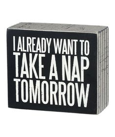 Another great find on #zulily! 'Nap Tomorrow' Box Sign #zulilyfinds