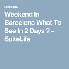 Weekend In Barcelona   What To See In 2 Days ?    - SuiteLife